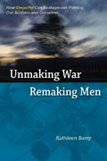 Unmaking War Remaking Men