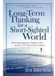 Long-Term Thinking for a Short-Sighted World. Jim Brumm