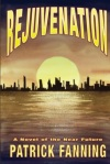 Rejuvenation. A novel of the near future by Patrick Fanning