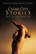 Emilio Gonzalez-Llanes. Cigar City Stories. Tales of Old Ybor City