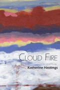Coud Fire. Poems by Katherine Hastings