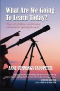 What Are We Going To Learn Today?: How All Children Can Become Enthusiastic Lifelong Learners