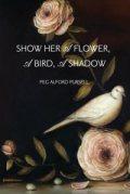 how Her a Flower, A Bird, A Shadow