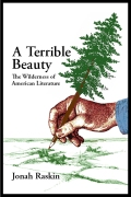 A Terrible Beauty: The WIlderness of American Literature. Jonah Raskin.