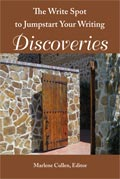 The Write Spot to Jumpstart Your Writing: Discoveries, edited by Marlene Cullen