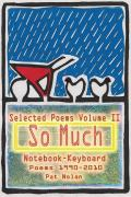 Pat Nolan So Much, Vol. II Selected Poems 1990-2010 Notebook Keyboard
