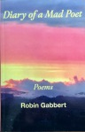 Diary of a Mad Poet: Poems by Robin Gabbert